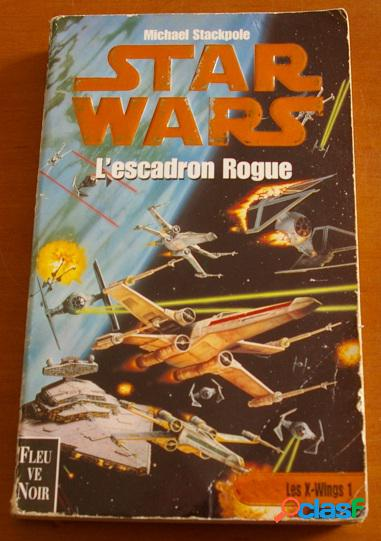 Star wars - les x-wings 1 - l'escadron rogue, michael stackpole