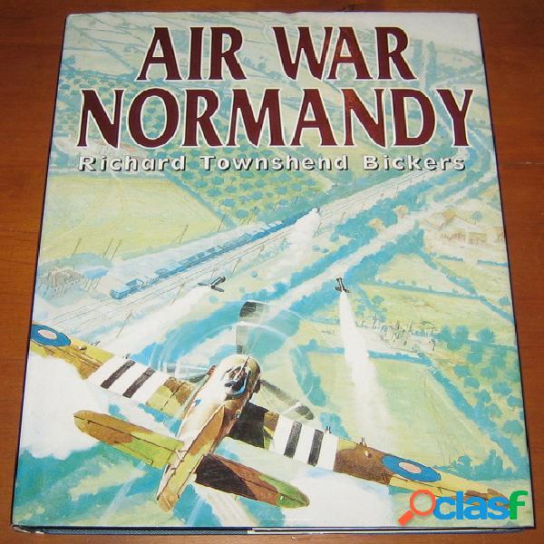 Air war normandy, richard townshend bickers