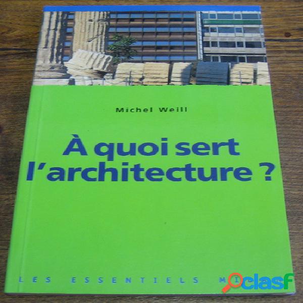 A quoi sert l'architecture ?, michel weill