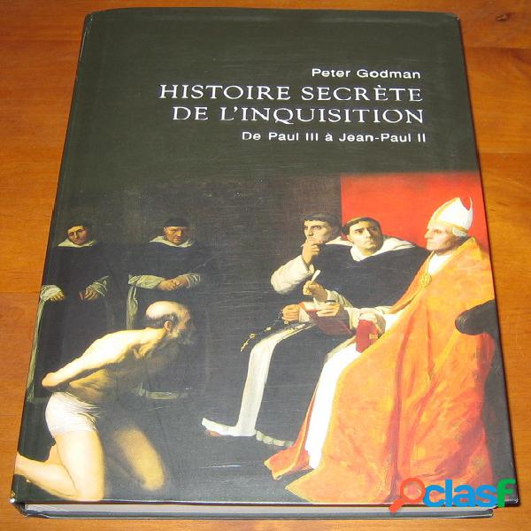 Histoire secrète de l'inquisition - de paul iii à jean-paul ii, peter godman