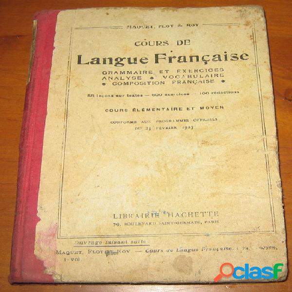 Cours de langue française - cours élémentaire et moyen - conforme aux programmes officiels du 23 février 1923, maquet, flot et roy