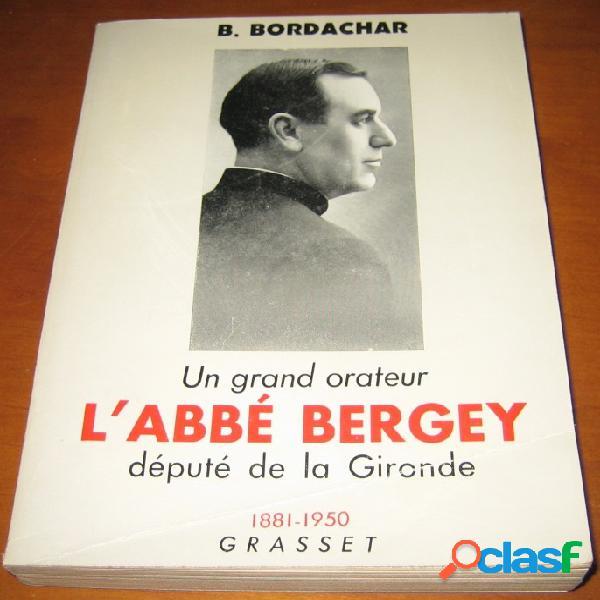 Un grand orateur l'abbé bergey député de la gironde 1881-1950, b. bordachar