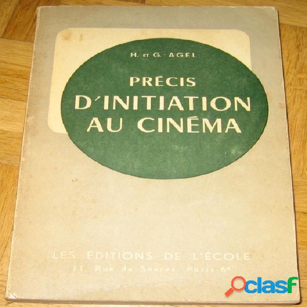 Précis d'initiation au cinéma (classes de 3è, 2nde, 1ère et classes supérieures), henri et geneviève agel