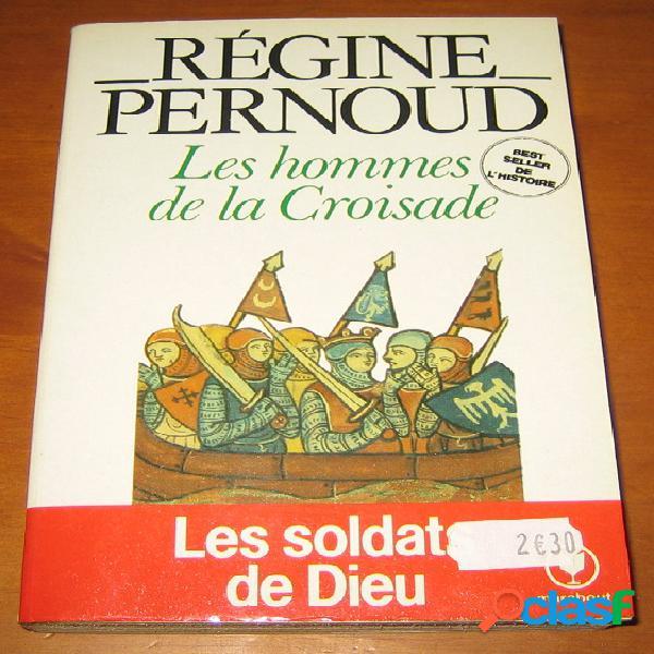 Les hommes de la croisade, régine pernoud