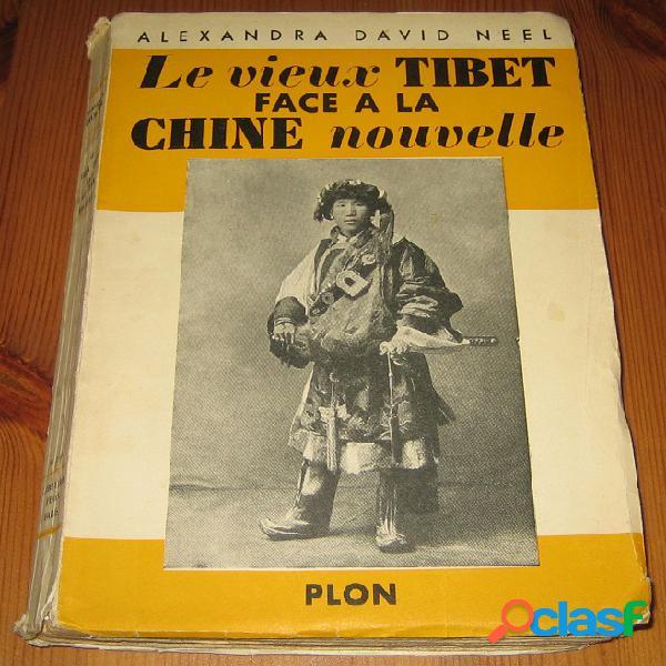 Le vieux tibet face à la chine nouvelle, alexandra david neel