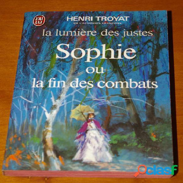 La lumière des justes, Sophie ou la fin des combats, Henri Troyat