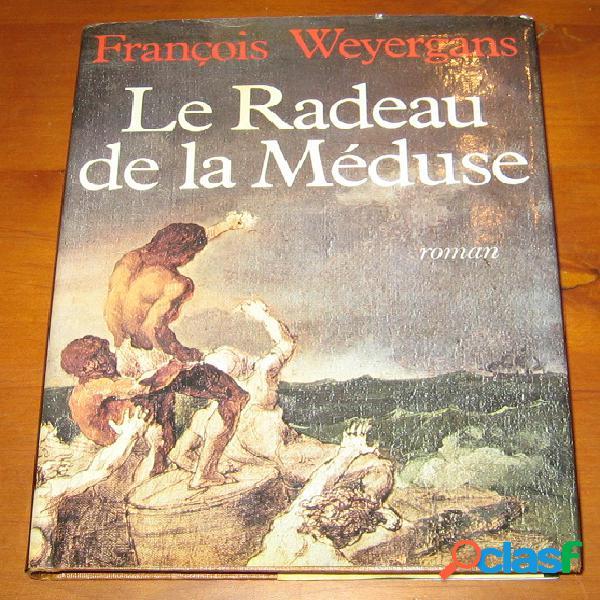 Le radeau de la méduse, françois weyergans
