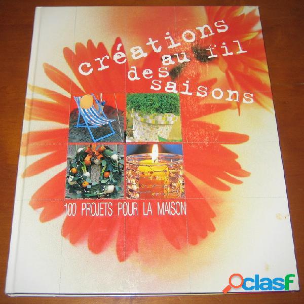 Créations au fil des saisons, 100 projets pour la maison
