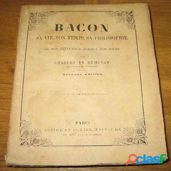 Bacon, sa vie, son temps, sa philosophie et de son influence jusqu'à nos jours, Charles de Rémusat