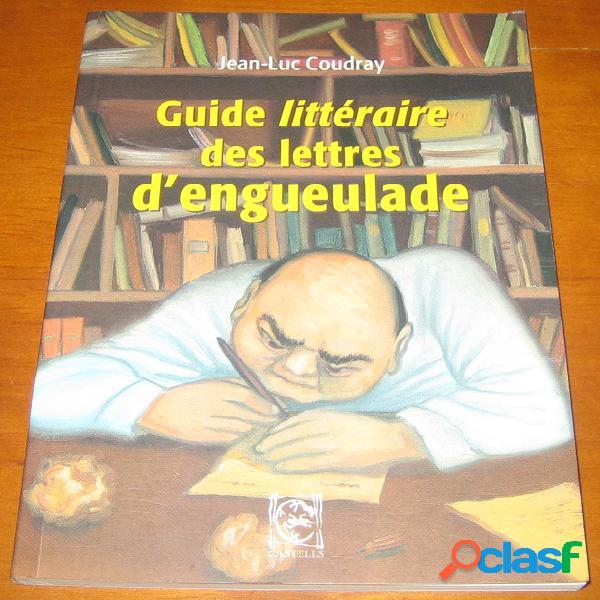 Guide littéraire des lettres d'engueulade, jean-luc coudray