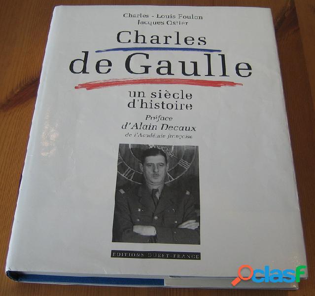 Charles de gaulle, un siècle d'histoire, charles-louis foulon et jacques ostier