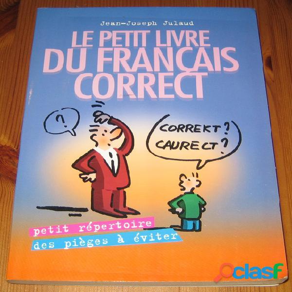 Le petit livre du français correct, jean-joseph julaud