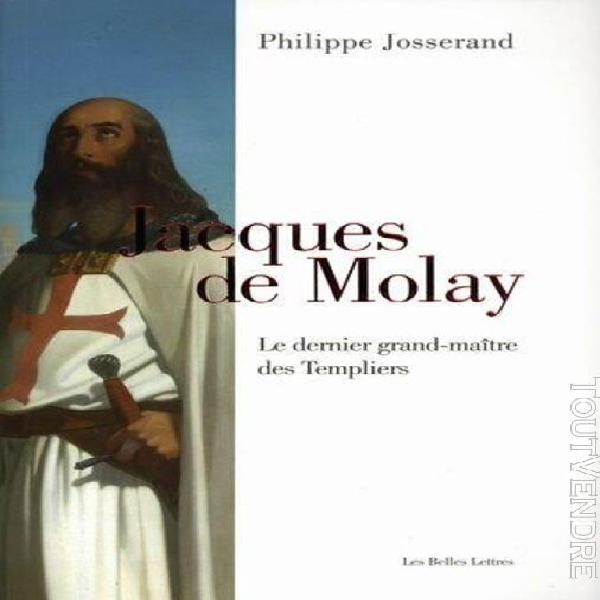 Jacques de molay - le dernier grand-maître des templiers