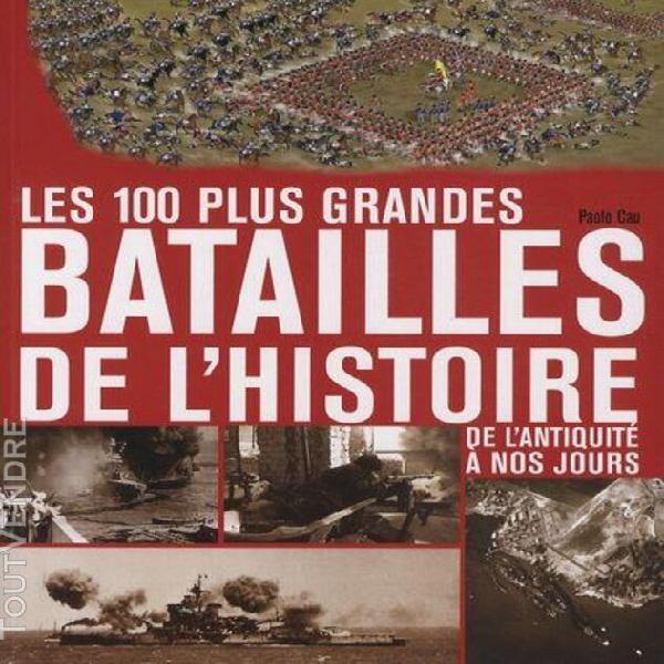 Les 100 plus grandes batailles de l'histoire - de l'antiquit