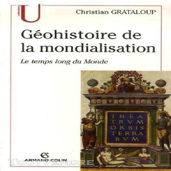 Géohistoire de la mondialisation - le temps long du monde