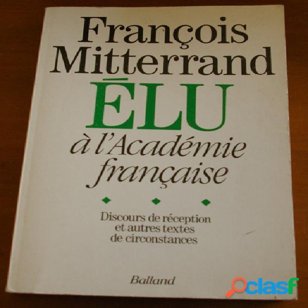 François mitterrand élu à l'académie française, jean-michel royer