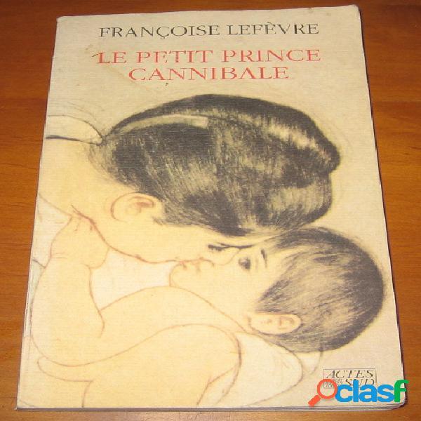 Le petit prince cannibale, françoise lefèvre