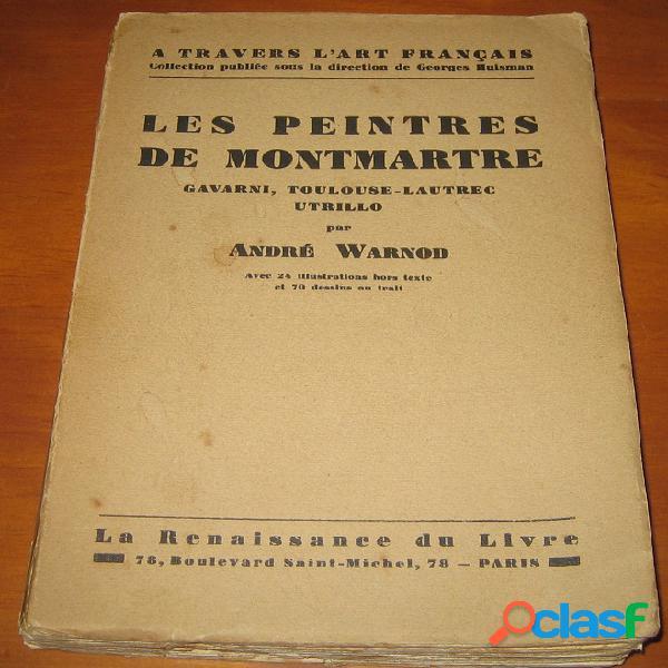 Les peintres de montmartre (gavarni, toulouse-lautrec, utrillo), andré warnod