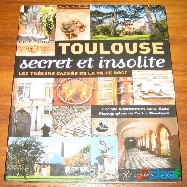 Toulouse secret et insolite, les trésors cachés de la ville rose, corinne clément et sonia ruiz