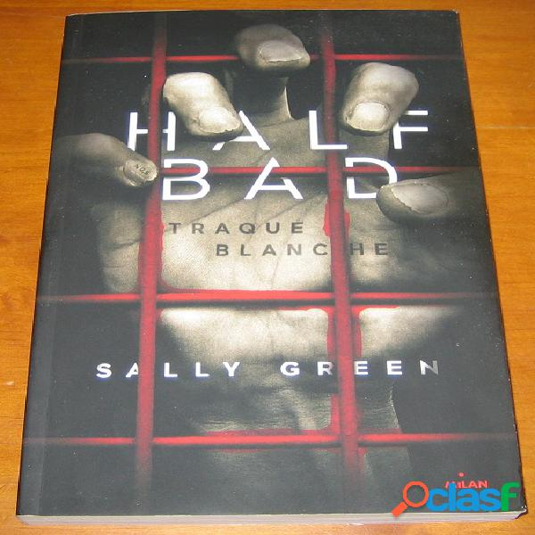 Half bad 1 - traque blanche, sally green