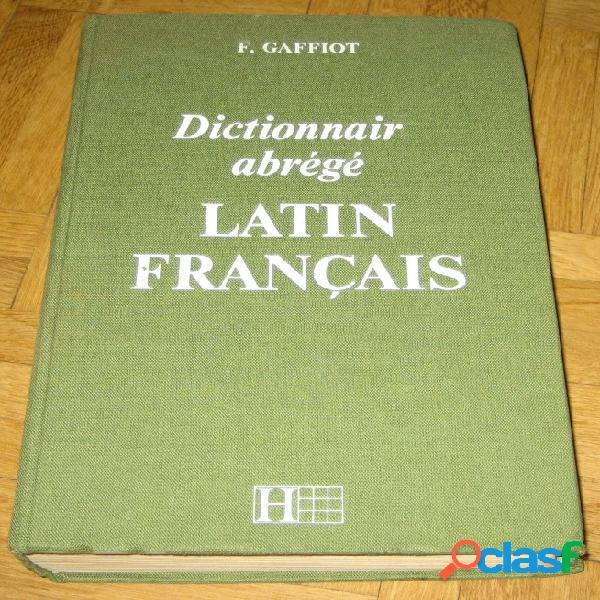 Dictionnaire abrégé latin français, f. gaffiot