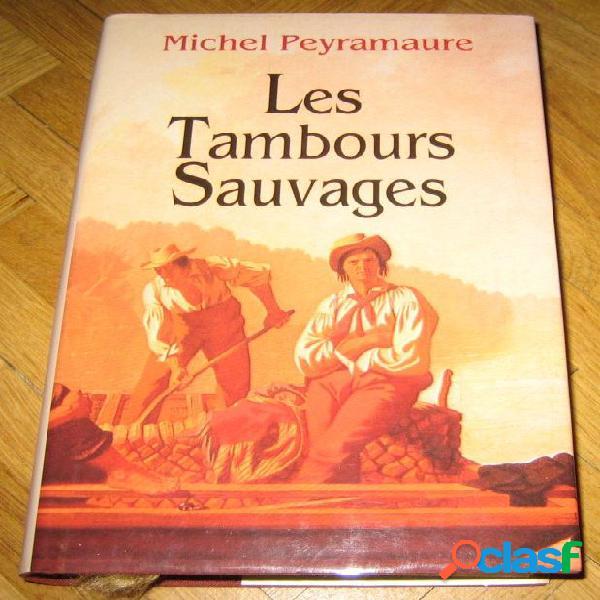 Les tambours sauvages, michel peyramaure