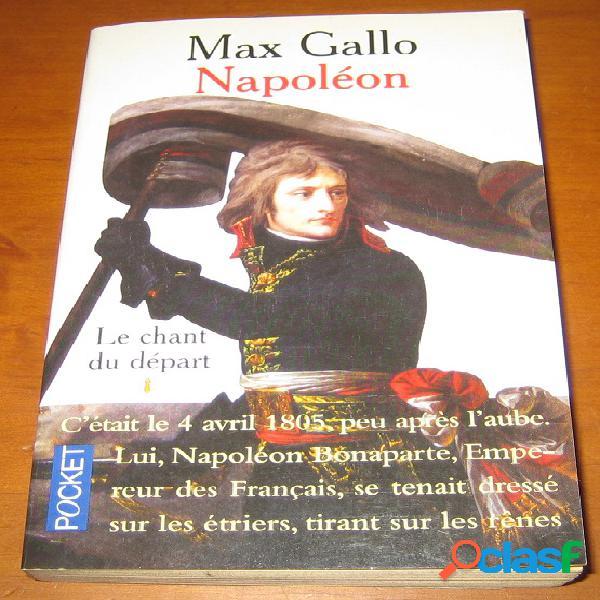 Napoléon 1 - le chant du départ, max gallo