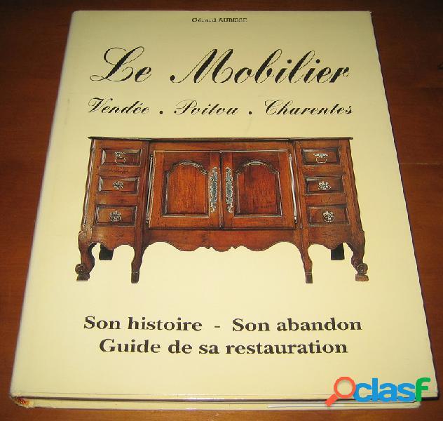 Le mobilier, vendée, poitou, charentes, son histoire, son abandon, guide de sa restauration, gérard aubisse