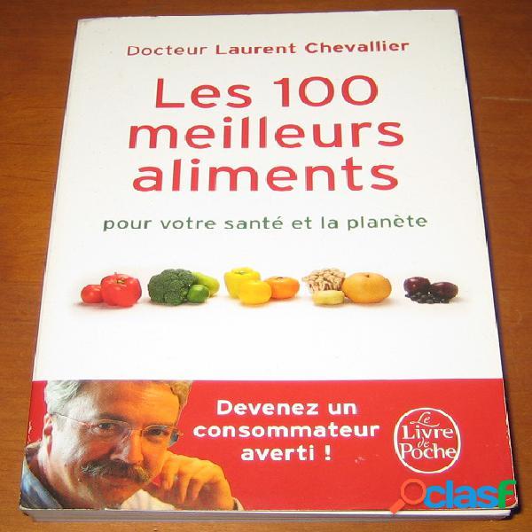 Les 100 meilleurs aliments, dr laurent chevallier