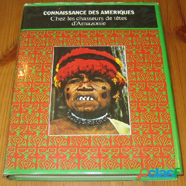 Chez les chasseurs de têtes d'amazonie, simone waisbard