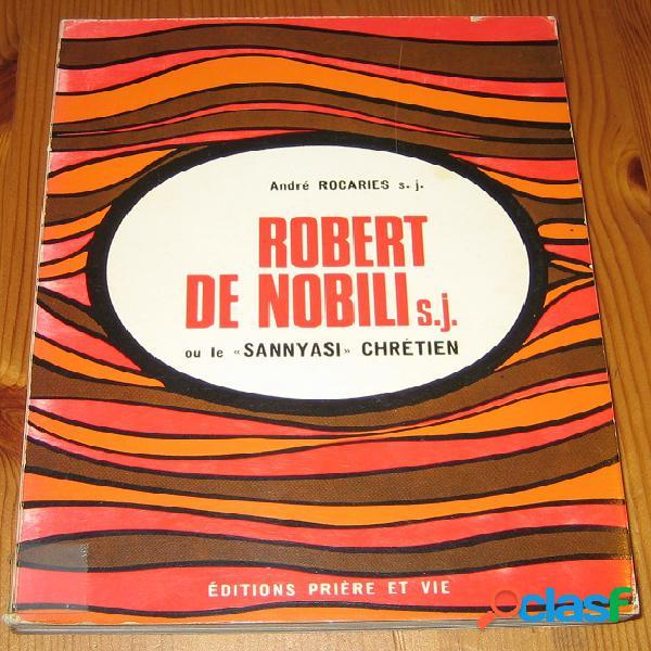 """Robert de nobili s.j. ou le """" sannyasi """" chrétien, andré rocaries s.j."""