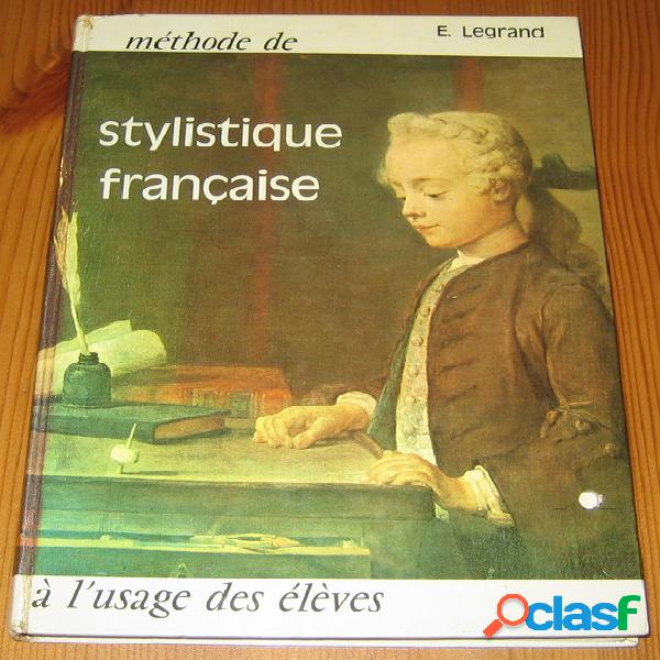 Méthode de stylistique française à l'usage des élèves, e. legrand