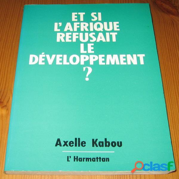 Et si l'afrique refusait le développement ?, axelle kabou