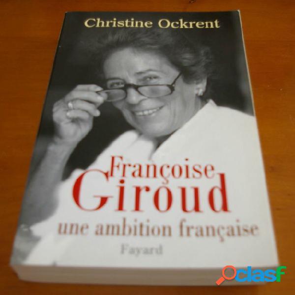 Françoise Giroud une ambition française, Christine Ockrent