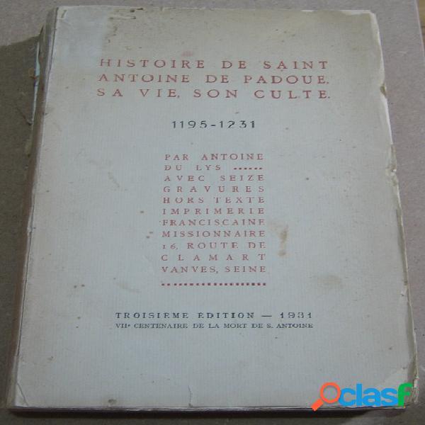 Histoire de saint antoine de padoue, sa vie, son culte 1195 - 1231, antoine du lys