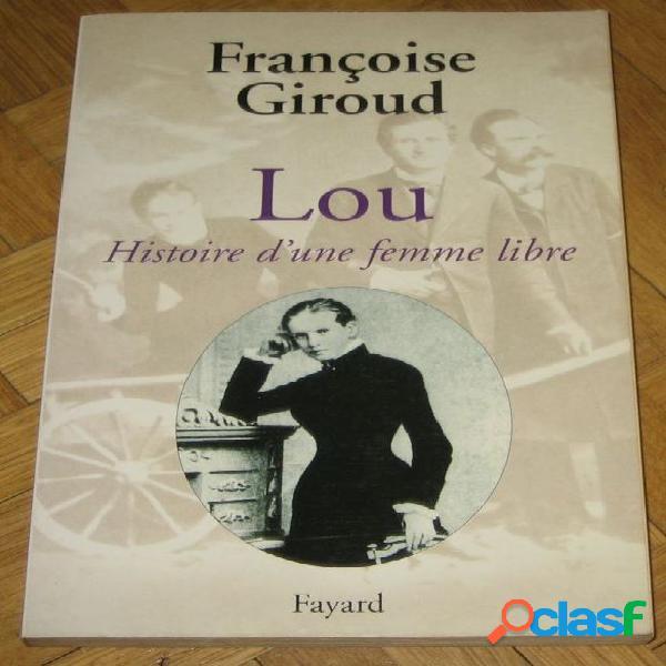 Lou, histoire d'une femme libre, françoise giroud