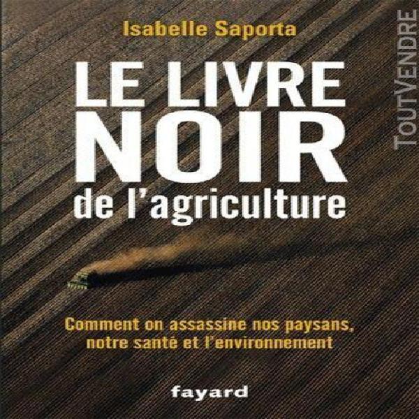 Le livre noir de l'agriculture - comment on assassine nos pa