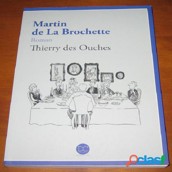 Martin de la brochette, thierry des ouches