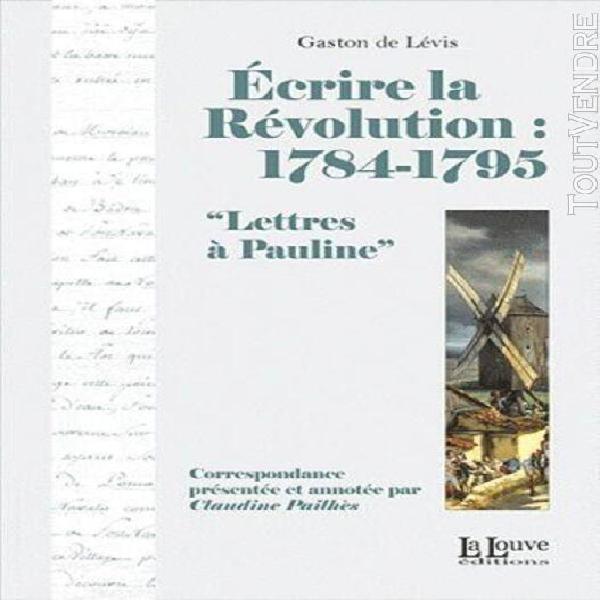 ecrire la révolution: 1784-1795 - lettres À pauline