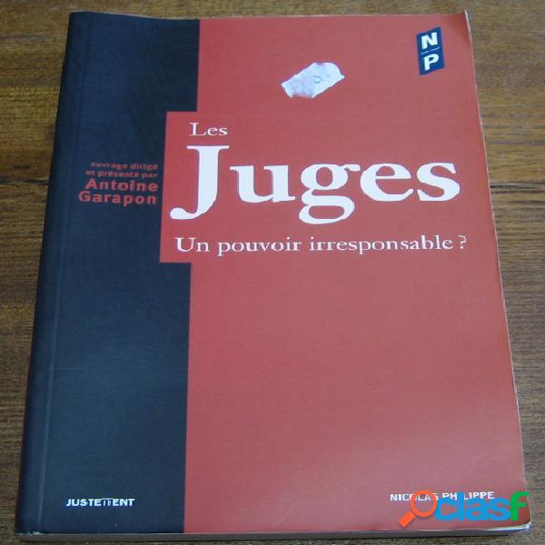 Les juges. un pouvoir irresponsable ?, antoine garapon