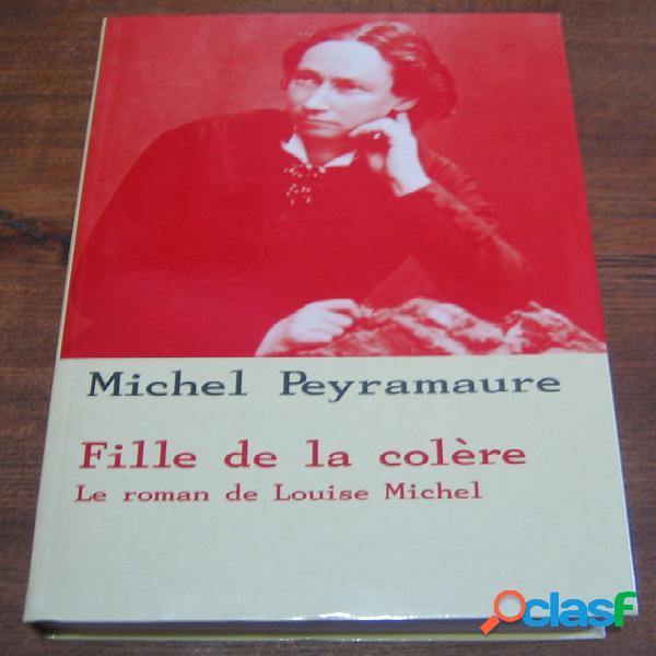 Fille de la colère, le roman de louise michel, michel peyramaure