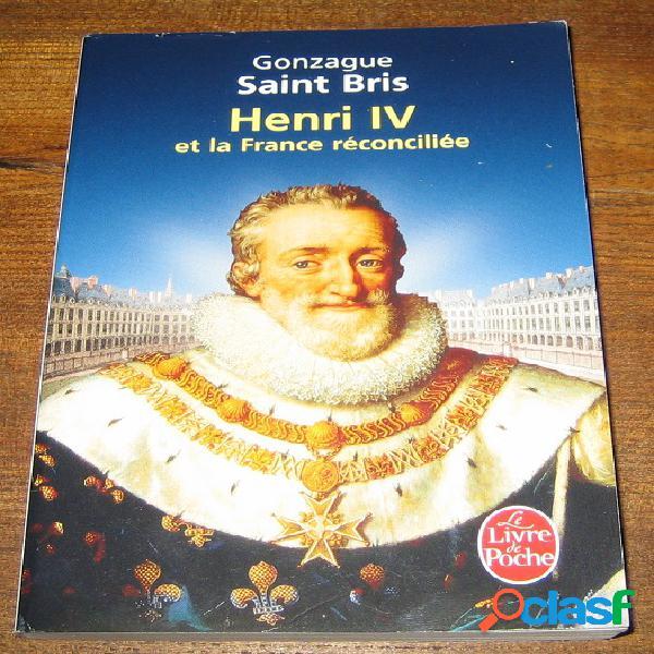 Henri iv et la france réconciliée, gonzague saint bris