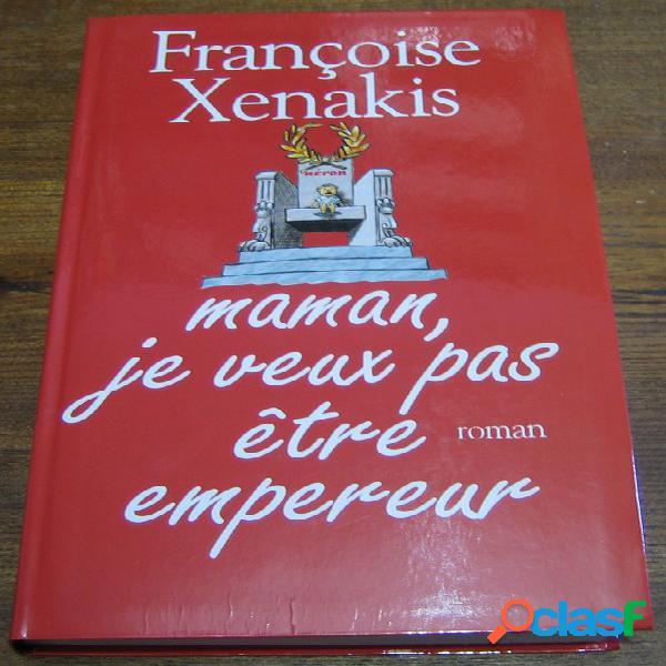 Maman, je ne veux pas être empereur, françoise xenakis