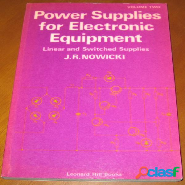 Power supplies for eletronic equipment 2 - linear and switched supplies, j.r. nowicki