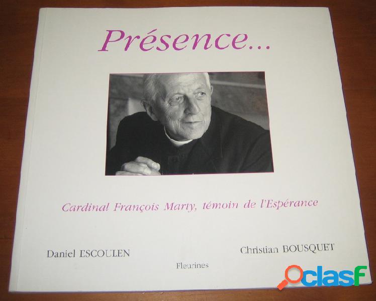 Présence… cardinal françois marty, témoin de l'espérance, daniel escoulen et christian bousquet