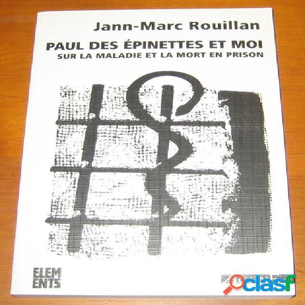 Paul des épinettes et moi, sur la maladie et la mort en prison, jean-marc rouillan