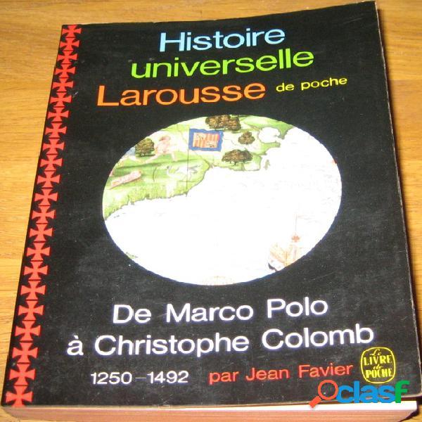 Histoire universelle larousse de poche - de marco polo à christophe colomb (1250-1492), jean favier
