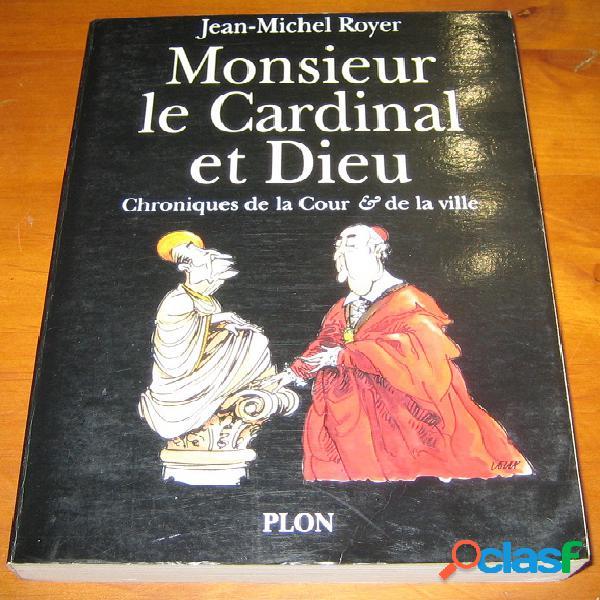 Monsieur le cardinal et dieu, jean-michel royer