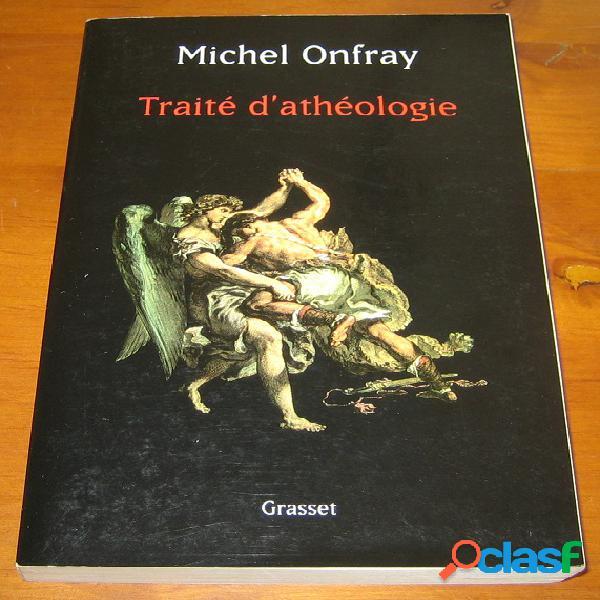 Traité d'athéologie, physique de la métaphysique, michel onfray