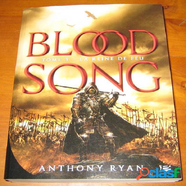 Blood song 3 - la reine de feu, anthony ryan